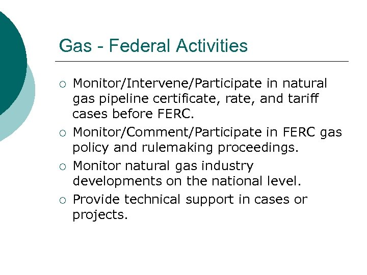 Gas - Federal Activities ¡ ¡ Monitor/Intervene/Participate in natural gas pipeline certificate, rate, and