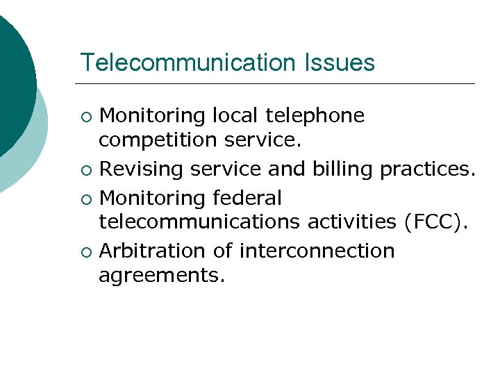 Telecommunication Issues Monitoring local telephone competition service. ¡ Revising service and billing practices. ¡