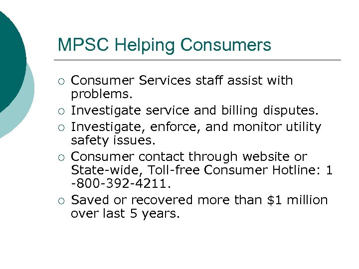 MPSC Helping Consumers ¡ ¡ ¡ Consumer Services staff assist with problems. Investigate service
