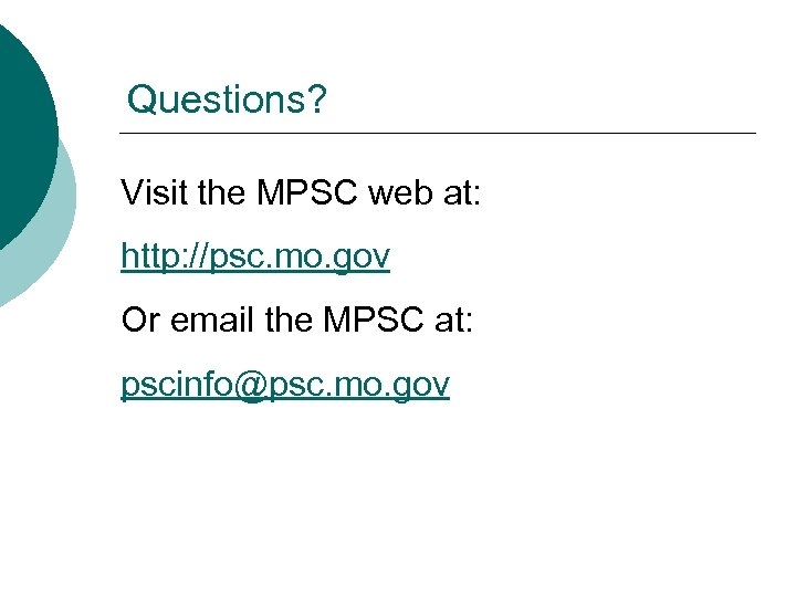 Questions? Visit the MPSC web at: http: //psc. mo. gov Or email the MPSC