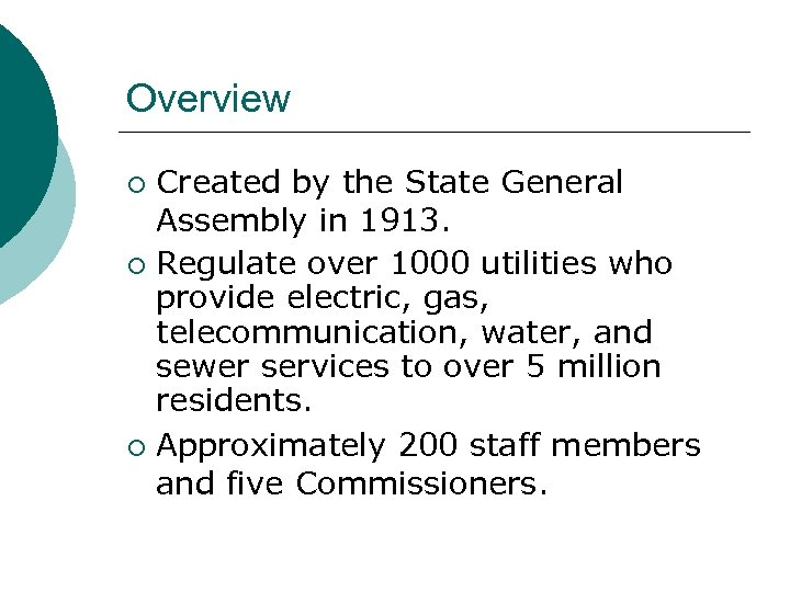 Overview Created by the State General Assembly in 1913. ¡ Regulate over 1000 utilities