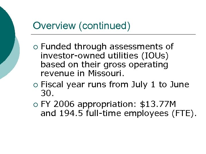 Overview (continued) Funded through assessments of investor-owned utilities (IOUs) based on their gross operating
