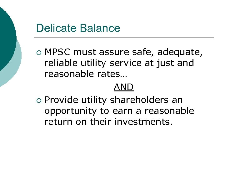 Delicate Balance MPSC must assure safe, adequate, reliable utility service at just and reasonable