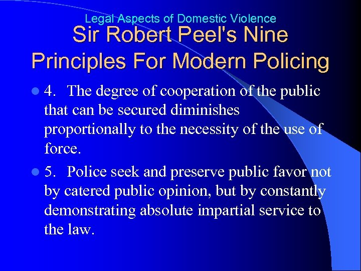 Legal Aspects of Domestic Violence Sir Robert Peel's Nine Principles For Modern Policing l