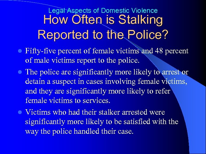 Legal Aspects of Domestic Violence How Often is Stalking Reported to the Police? Fifty-five