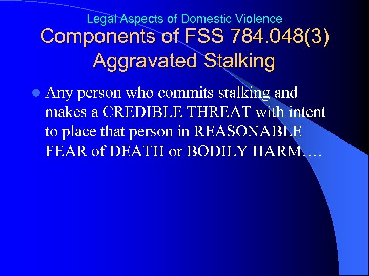 Legal Aspects of Domestic Violence Components of FSS 784. 048(3) Aggravated Stalking l Any