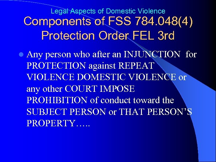 Legal Aspects of Domestic Violence Components of FSS 784. 048(4) Protection Order FEL 3