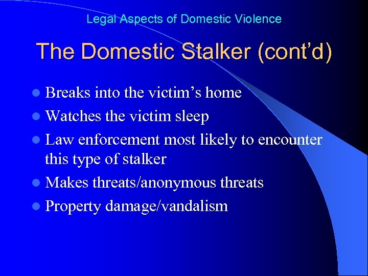 Legal Aspects of Domestic Violence The Domestic Stalker (cont'd) l Breaks into the victim's