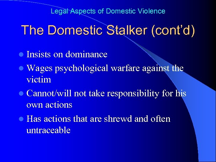 Legal Aspects of Domestic Violence The Domestic Stalker (cont'd) l Insists on dominance l
