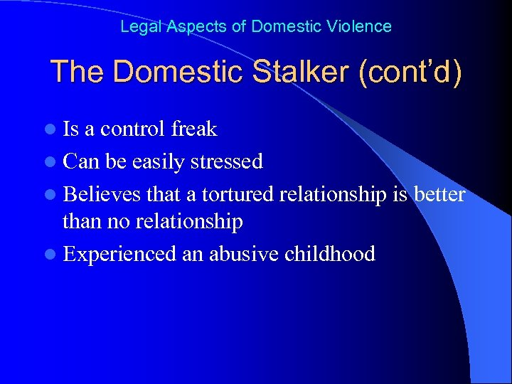 Legal Aspects of Domestic Violence The Domestic Stalker (cont'd) l Is a control freak