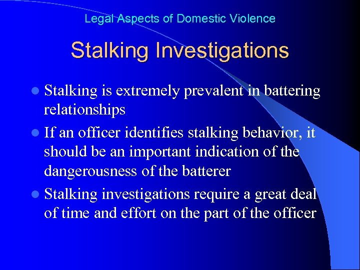 Legal Aspects of Domestic Violence Stalking Investigations l Stalking is extremely prevalent in battering