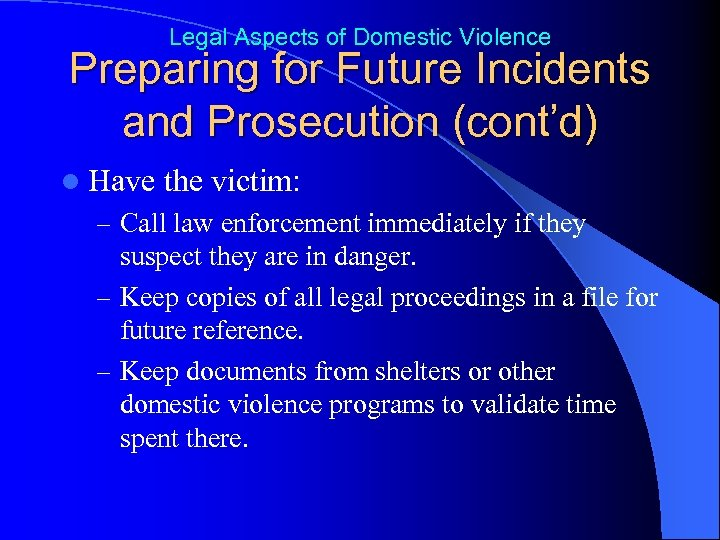 Legal Aspects of Domestic Violence Preparing for Future Incidents and Prosecution (cont'd) l Have