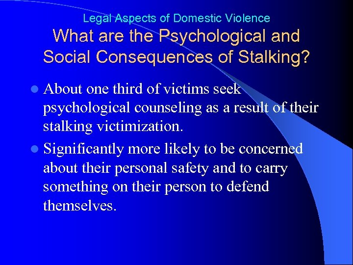 Legal Aspects of Domestic Violence What are the Psychological and Social Consequences of Stalking?