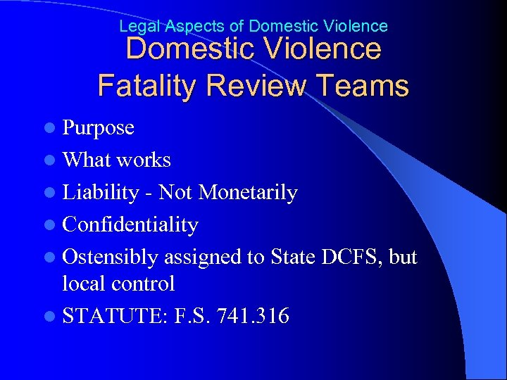 Legal Aspects of Domestic Violence Fatality Review Teams l Purpose l What works l