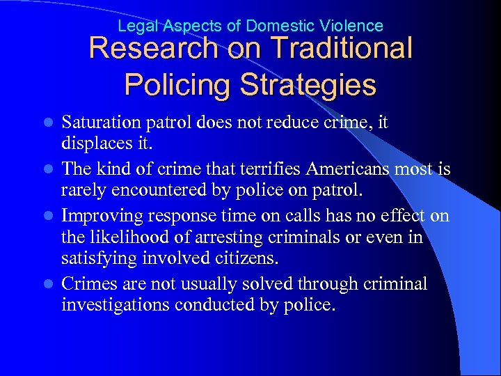 Legal Aspects of Domestic Violence Research on Traditional Policing Strategies Saturation patrol does not