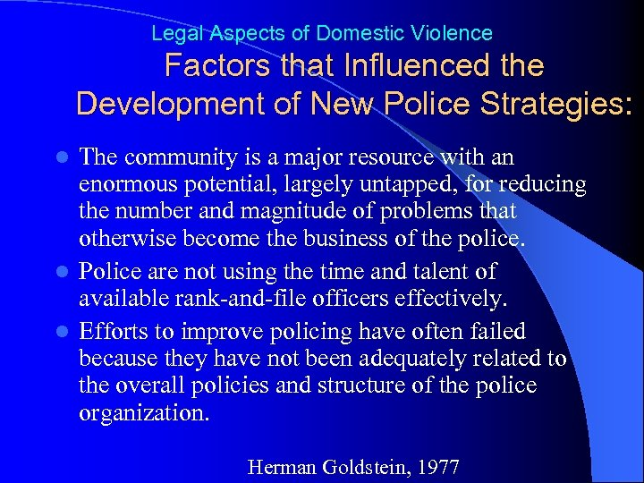 Legal Aspects of Domestic Violence Factors that Influenced the Development of New Police Strategies: