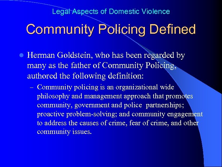 Legal Aspects of Domestic Violence Community Policing Defined l Herman Goldstein, who has been