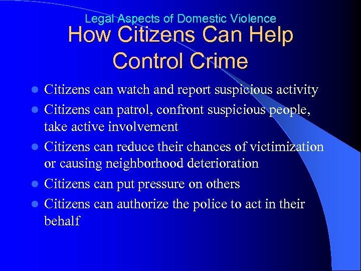 Legal Aspects of Domestic Violence How Citizens Can Help Control Crime l l l