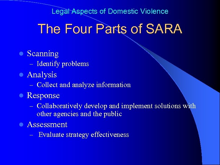Legal Aspects of Domestic Violence The Four Parts of SARA l Scanning – Identify
