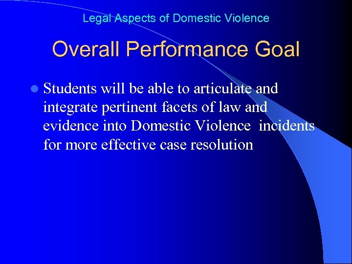 Legal Aspects of Domestic Violence Overall Performance Goal l Students will be able to