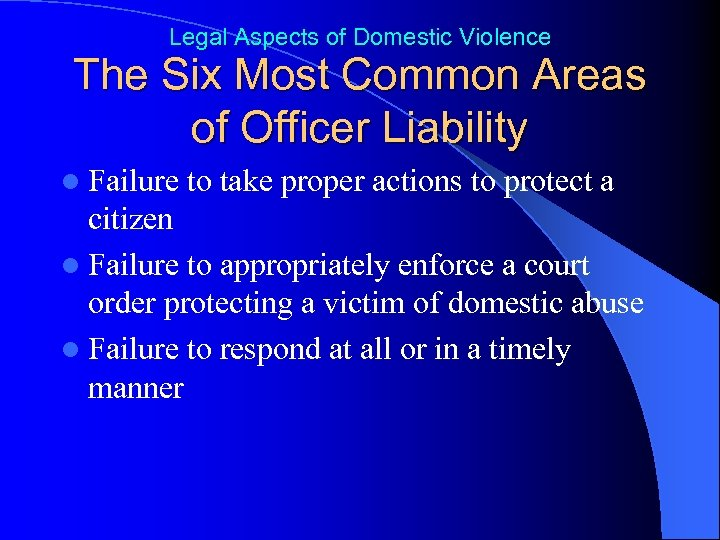 Legal Aspects of Domestic Violence The Six Most Common Areas of Officer Liability l