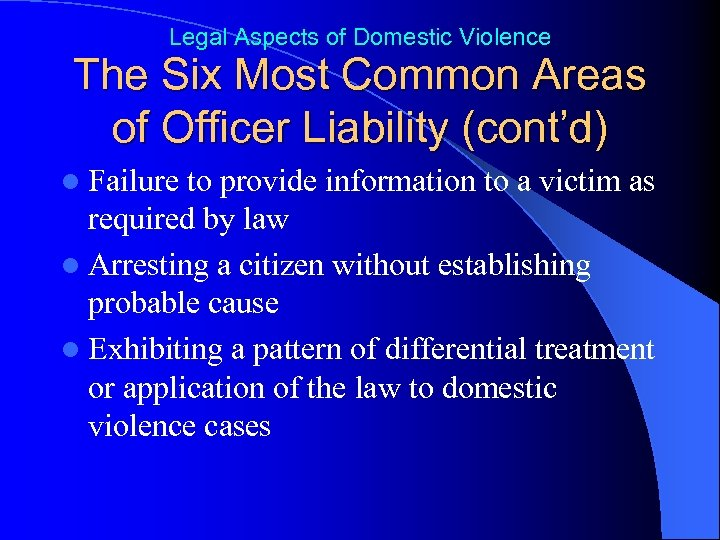Legal Aspects of Domestic Violence The Six Most Common Areas of Officer Liability (cont'd)