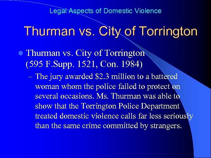 Legal Aspects of Domestic Violence Thurman vs. City of Torrington l Thurman vs. City