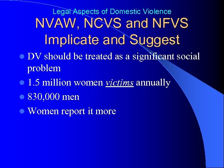 Legal Aspects of Domestic Violence NVAW, NCVS and NFVS Implicate and Suggest l DV