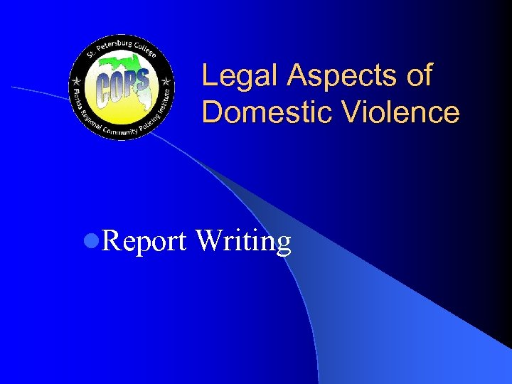 Legal Aspects of Domestic Violence l. Report Writing