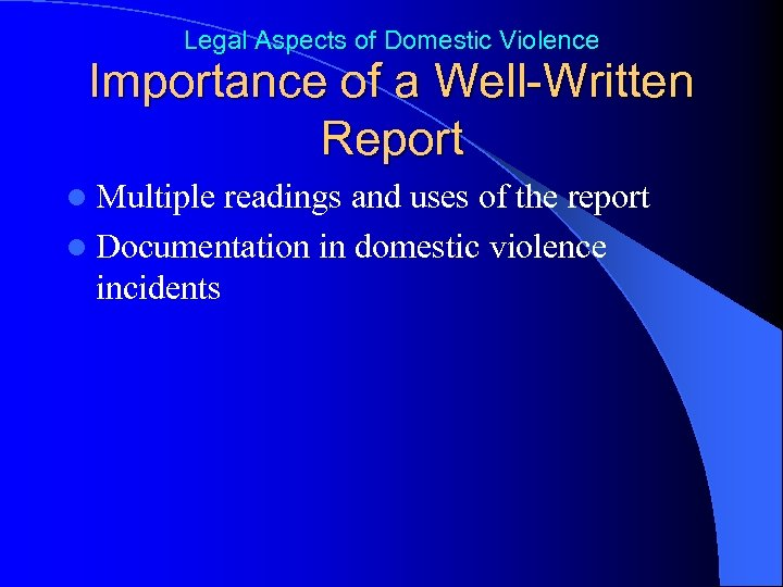 Legal Aspects of Domestic Violence Importance of a Well-Written Report l Multiple readings and