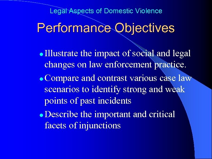 Legal Aspects of Domestic Violence Performance Objectives Illustrate the impact of social and legal