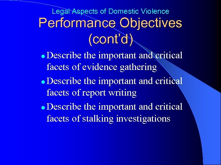 Legal Aspects of Domestic Violence Performance Objectives (cont'd) Describe the important and critical facets