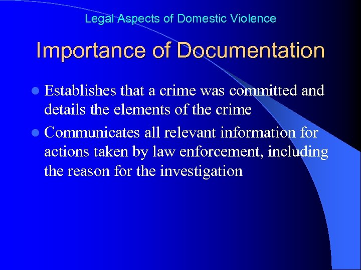 Legal Aspects of Domestic Violence Importance of Documentation l Establishes that a crime was