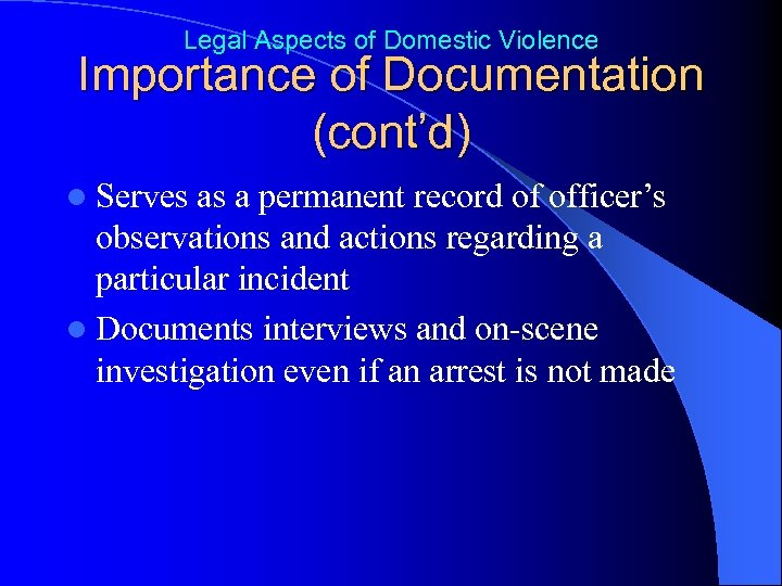 Legal Aspects of Domestic Violence Importance of Documentation (cont'd) l Serves as a permanent