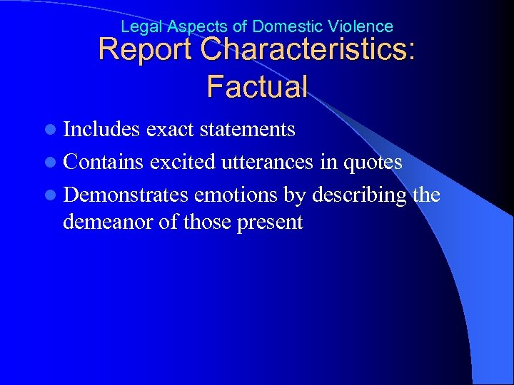 Legal Aspects of Domestic Violence Report Characteristics: Factual l Includes exact statements l Contains