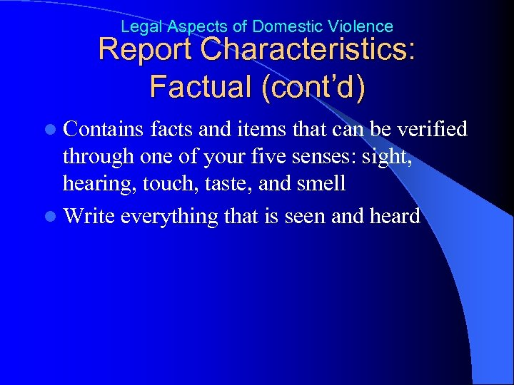Legal Aspects of Domestic Violence Report Characteristics: Factual (cont'd) l Contains facts and items