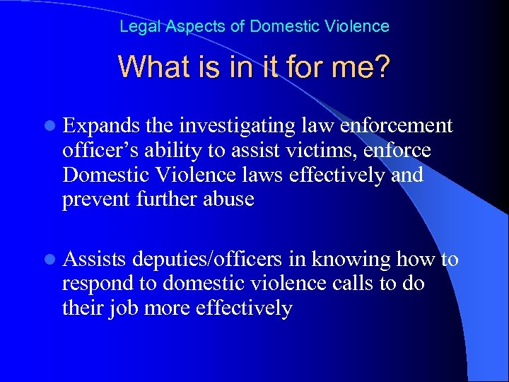 Legal Aspects of Domestic Violence What is in it for me? l Expands the