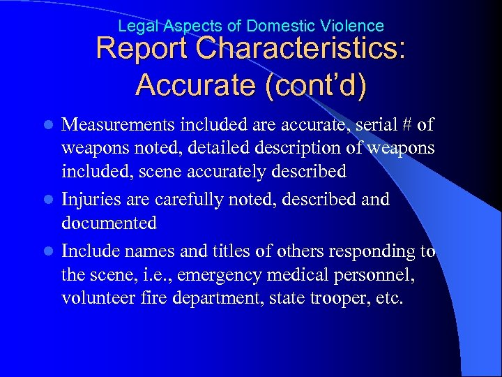 Legal Aspects of Domestic Violence Report Characteristics: Accurate (cont'd) Measurements included are accurate, serial