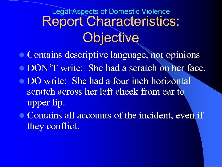 Legal Aspects of Domestic Violence Report Characteristics: Objective l Contains descriptive language, not opinions