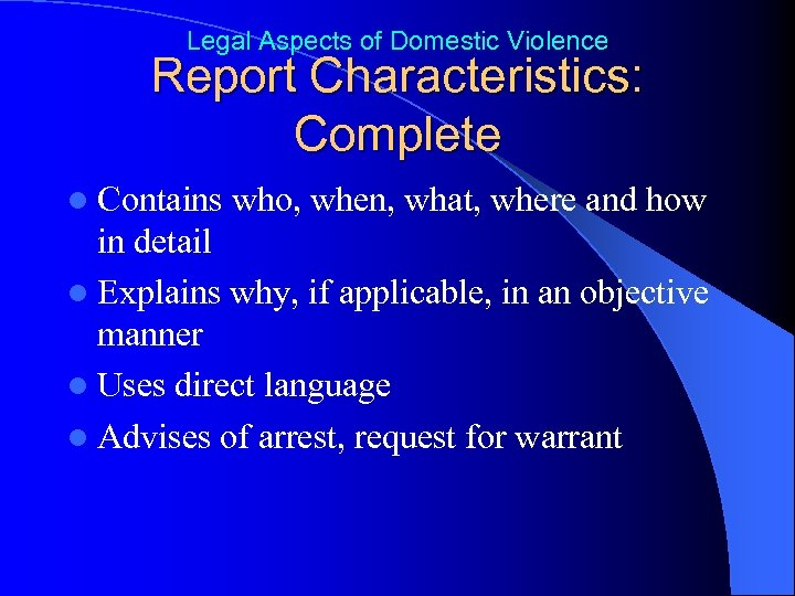 Legal Aspects of Domestic Violence Report Characteristics: Complete l Contains who, when, what, where