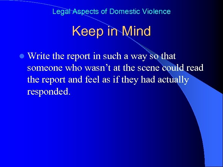 Legal Aspects of Domestic Violence Keep in Mind l Write the report in such
