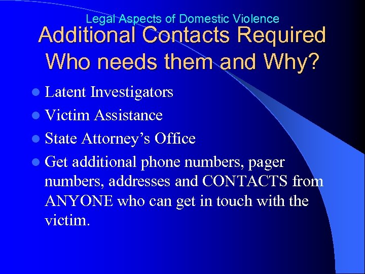 Legal Aspects of Domestic Violence Additional Contacts Required Who needs them and Why? l
