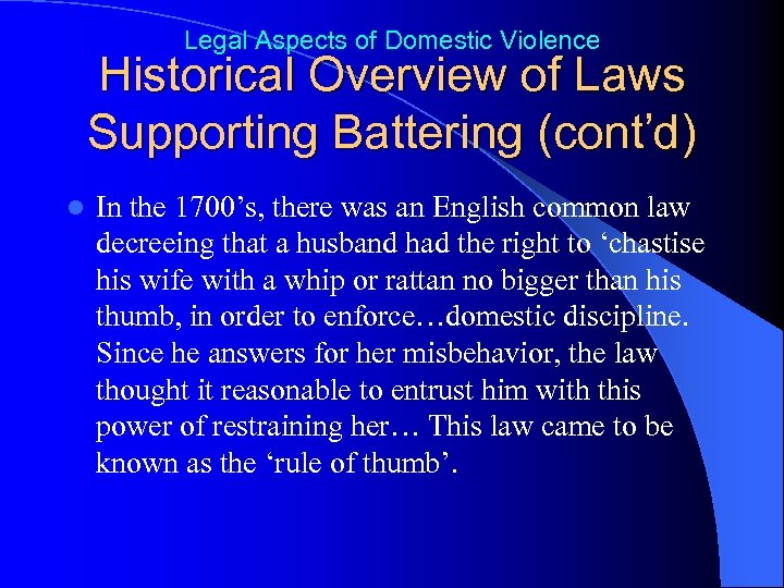 Legal Aspects of Domestic Violence Historical Overview of Laws Supporting Battering (cont'd) l In