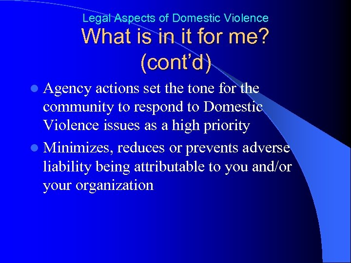 Legal Aspects of Domestic Violence What is in it for me? (cont'd) l Agency