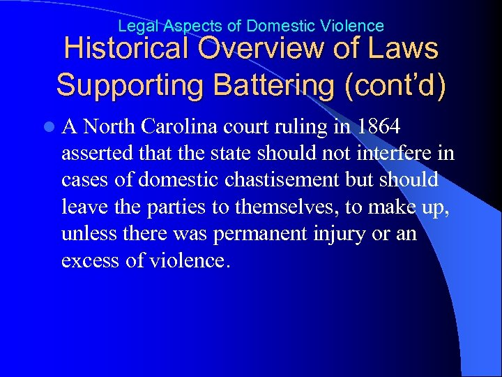 Legal Aspects of Domestic Violence Historical Overview of Laws Supporting Battering (cont'd) l. A
