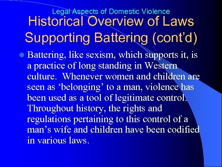 Legal Aspects of Domestic Violence Historical Overview of Laws Supporting Battering (cont'd) l Battering,