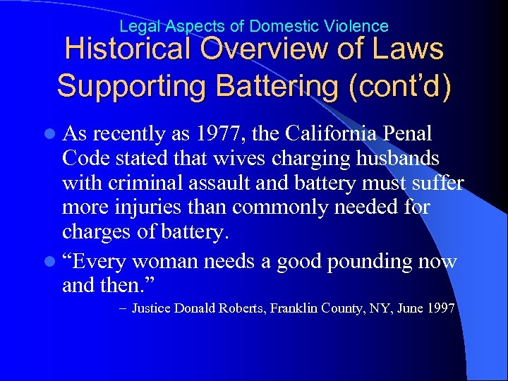 Legal Aspects of Domestic Violence Historical Overview of Laws Supporting Battering (cont'd) l As