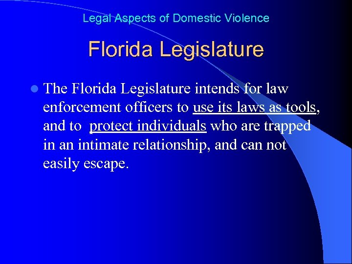 Legal Aspects of Domestic Violence Florida Legislature l The Florida Legislature intends for law