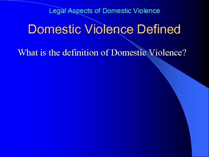 Legal Aspects of Domestic Violence Defined What is the definition of Domestic Violence?