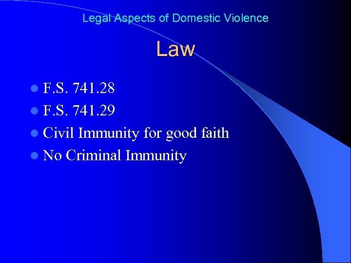 Legal Aspects of Domestic Violence Law l F. S. 741. 28 l F. S.